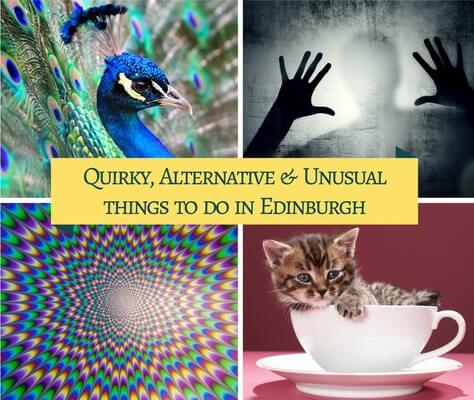 QUIRKY, UNUSUAL & ALTERNATIVE THINGS TO DO IN EDINBURGH